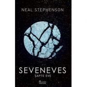 Seveneves. Șapte Eve - Neal Stephenson