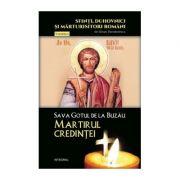 Sava Gotul de la Buzău – Martirul credinței - Theodorescu Silvan