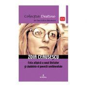 Zoia Ceaușescu, fata atipică a unui Dictator și ciudatele ei povești sentimentale - Boerescu Dan-Silviu