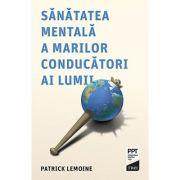 Sănătatea mentală a marilor conducători ai lumii - Patrick Lemoine