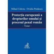 Protectia europeana a drepturilor omului si procesul penal roman - Mihail Udroiu, Ovidiu Predescu