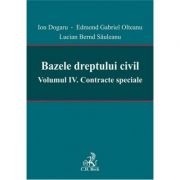 Bazele dreptului civil. Vol. IV Contracte speciale - Ion Dogaru