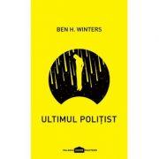 Ultimul polițist - Ben H. Winters