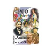 200 intrebari si raspunsuri Oameni celebri