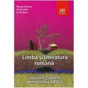 LIMBA ȘI LITERATURA ROMÂNĂ. Evaluare curentă. Clasa a VIII-a - Ninușa Erceanu, Aurelia Ilian, Șt. M. Ilinca