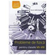 Probleme de FIZICĂ pentru clasele VII-VIII - Florin Măceşanu