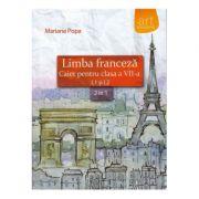 LIMBA FRANCEZĂ. Caiet pentru clasa a VII-a. L1 şi L2 - Mariana Popa