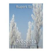 Prezenta, Arta Pacii Si A Fericirii vol. 1 - Rupert Spira
