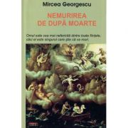 Nemurirea de dupa moarte – Mircea Georgescu