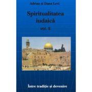 Spiritualitatea Iudaica – vol. II – Adrian si Dana Levi
