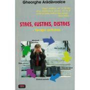 Stres, Eustres, Distres. Terapii antistres - Gheorghe Aradavoaice