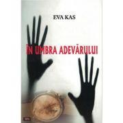 In umbra adevarului – Eva Kas