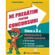 Ne pregătim pentru concursuri. Clasa a 3-a. Matematică. Limba română. 25 de teste. 10 tipologii cu rezolvări complexe