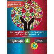 Ne pregatim pentru evaluare - Limba romana, Matematica (Caiet de aplicatii) - Clasa a IV-a