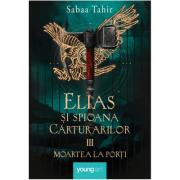 Elias şi spioana Cărturarilor III. Moartea la porți - Sabaa Tahir