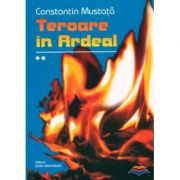 Teroare in Ardeal. vol. II - Mustata Constantin