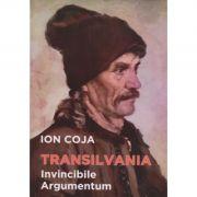 Transilvania invincibile argumentum (editia a II-a revazuta) - Ion Coja