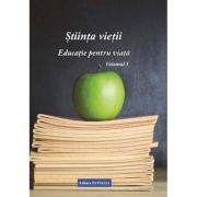 Stiinta vietii. Educatie pentru viata. Vol. 1 - Ioana Banda Claudia, Florica Maria Puscas