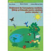 Dictionar de Cunoasterea mediului. Stiinte si educatie pentru sanatate clasele I-IV - Maria Chereji