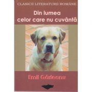 Din lumea celor care nu cuvanta (clasicii literaturii romane) - Emil Garleanu