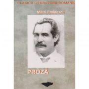 Proza (clasicii literaturii romane ) - Mihai Eminescu