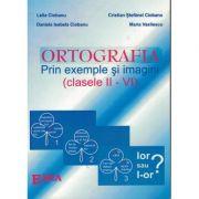 ORTOGRAFIA PRIN EXEMPLE ŞI IMAGINI (clasele II-VI)