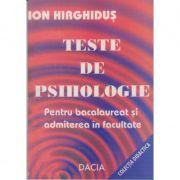 Teste de psihologie pentru bacalaureat si admitere in facultate - Ion Hirghidus