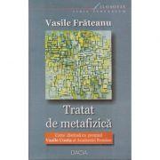 Tratat de metafizica editia a-II-a - Vasile Frateanu