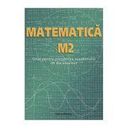 Matematica M2. Ghid pentru pregatirea examenului de Bacalaureat - Petre NachilaIon Nica Ana Carstoveanu