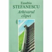 Arhivarul clipei - Eusebiu Stefanescu