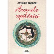 Aromele copilariei - Antonia Toader