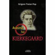 Asasinul lui Kierkegaard - Grigore Traian Pop