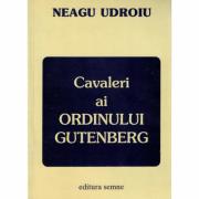 Cavaleri ai Ordinului Gutenberg - Neagu Udroiu