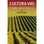 Cultura viei si fabricarea vinului - Vasile S. Moga