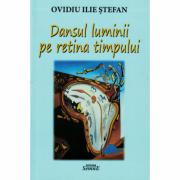 Dansul luminii pe retina timpului - Ovidiu Ilie Stefan