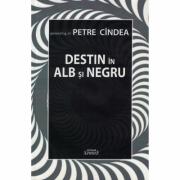 Destin in alb si negru - Petre Cindea
