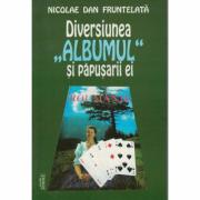 Diversiunea,, Albumul' si papusarii ei - Nicolae Dan Fruntelata