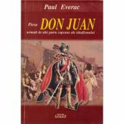 Piesa Don Juan urmata de alte patru capcane ale idealismului - Paul Everac