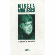 Ganduri si amintiri - Mircea Angelescu