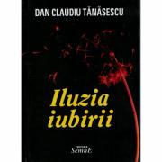 Iluzia iubirii - Dan Claudiu Tanasescu