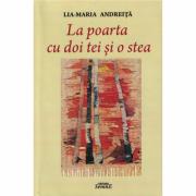 La poarta cu doi tei si o stea - Lia-Maria Andreita