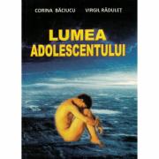 Lumea adolescentului - Corina Baciucu, Virgil Radulet