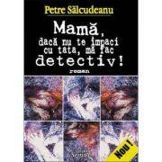 Mama, daca nu te impaci cu tata, ma fac detectiv!, Petre Salcudeanu