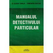 Manualul detectivului particular - Eliodor Stanislav, Constantin Croitoru