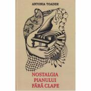 Nostalgia pianului fara clape - Antonia Toader