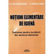 Notiuni elementare de igiena - Sectorul Alimentar - Ileana Adriana Serban, Adrian Calugaru