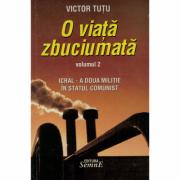O viata zbuciumata volumul 2 - Victor Tutu