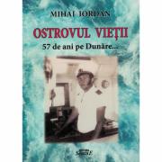 Ostrovul vietii, 57 de ani pe Dunare - Mihai Iordan