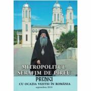 Predici cu ocazia vizitei in Romania - Mitropolitul Serafim de Pireu