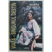 Viata - singurul destin - Marta Miclescu